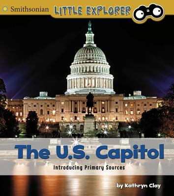 The U.S. Capitol: Introducing Primary Sources - Clay, Kathryn