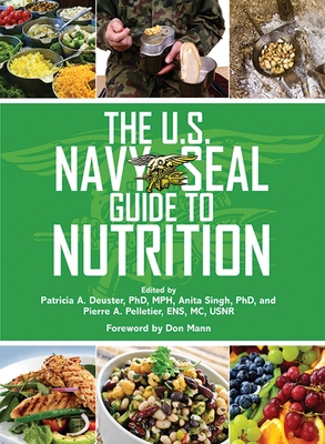 The U.S. Navy SEAL Guide to Nutrition - Deuster, Patricia A, PH.D. (Editor), and Pelletier, Pierre A (Editor), and Singh, Anita (Editor)