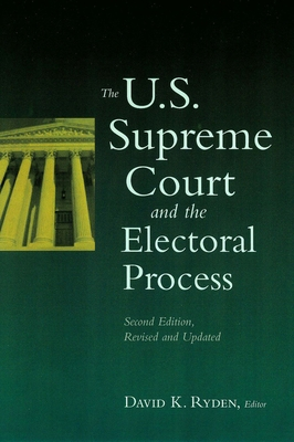 The U.S. Supreme Court and the Electoral Process - Ryden, David K (Editor)