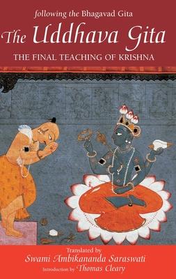 The Uddhava Gita: The Final Teaching of Krishna - Saraswati, Swami Ambikananda (Translated by), and Cleary, Thomas (Introduction by)