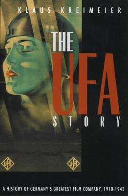The Ufa Story: A History of Germany's Greatest Film Company, 1918-1945 - Kimber, Robert B. (Translated by), and Kreimeier, Klaus, and Kimber, Rita (Translated by)