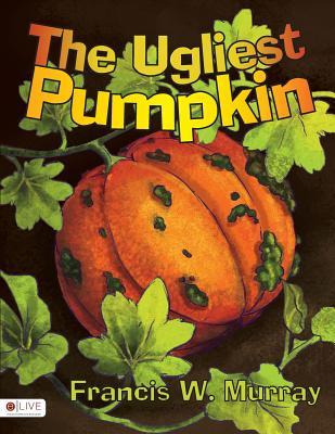 The Ugliest Pumpkin - Murray, Francis W