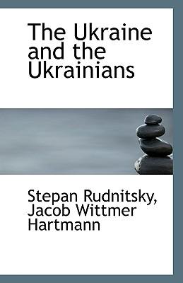 The Ukraine and the Ukrainians - Rudnitsky, Jacob Wittmer Hartmann Stepa
