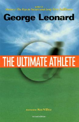 The Ultimate Athlete - Leonard, George Burr, and Wilber, Ken (Foreword by)