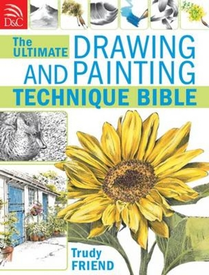 The Ultimate Drawing and Painting Technique Bible - Friend, Trudy