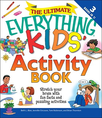 The Ultimate Everything Kids' Activity Book: Stretch Your Brain with Fun Facts and Puzzling Activities - Blair, Beth L, and Ericsson, Jennifer, and Robinson, Tom
