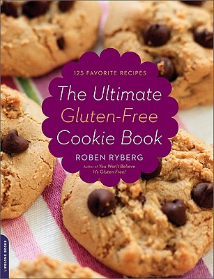The Ultimate Gluten-Free Cookie Book: 125 Favorite Recipes - Ryberg, Roben