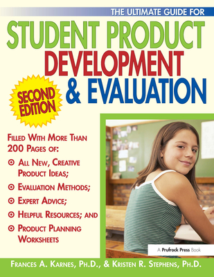 The Ultimate Guide for Student Product Development & Evaluation - Karnes, Frances A, PhD, and Stephens, Kristen R