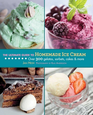 The Ultimate Guide to Homemade Ice Cream - Hedh, Jan, and Andersson, Klas (Photographer)