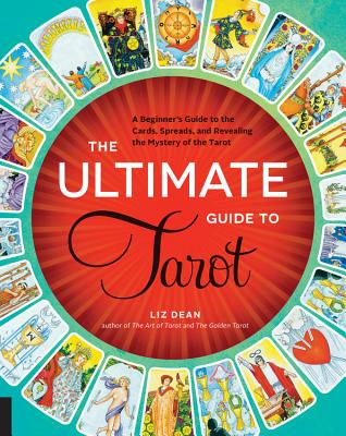 The Ultimate Guide to Tarot: A Beginner's Guide to the Cards, Spreads, and Revealing the Mystery of the Tarot - Dean, Liz