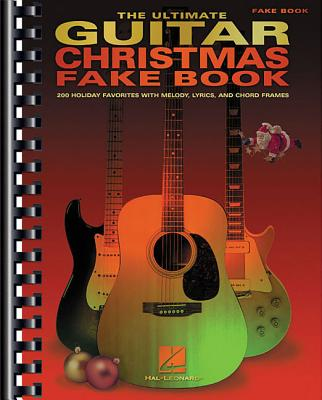 The Ultimate Guitar Christmas Fake Book: 200 Holiday Favorites with Melody, Lyrics and Chord Frames - Hal Leonard Corp (Creator)