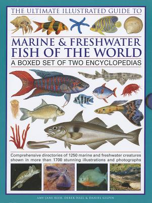 The Ultimate Illustrated Guide to Marine & Freshwater Fish of the World: A Boxed Set of Two Encyclopedias - Beer, Amy-Jane, and Hall, Derek, and Gilpin, Daniel