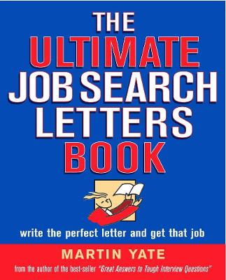 The Ultimate Job Search Letters Book: Write a Perfect Letter and Get That Job - Yate, Martin John