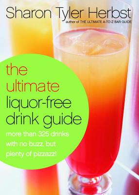 The Ultimate Liquor-Free Drink Guide: More Than 325 Drinks with No Buzz But Plenty Pizzazz! - Herbst, Sharon Tyler