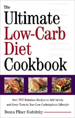 The Ultimate Low-Carb Diet Cookbook: Over 200 Fabulous Recipes to Add Variety and Great Taste to Your Low- Carbohydrate Lifestyle - Rodnitzky, Donna Pliner