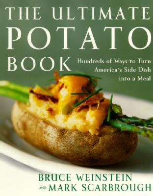 The Ultimate Potato Book: Hundreds of Ways to Turn America's Favorite Side Dish Into a Meal - Weinstein, Bruce, and Scarbrough, Mark