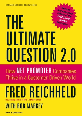 The Ultimate Question 2.0: How Net Promoter Companies Thrive in a Customer-Driven World - Markey, Rob, and Reichheld, Fred
