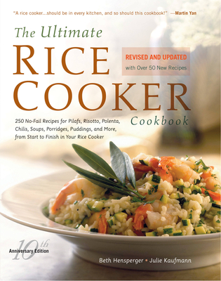 The Ultimate Rice Cooker Cookbook: 250 No-Fail Recipes for Pilafs, Risottos, Polenta, Chilis, Soups, Porridges, Puddings, and More, from Start to Finish in Your Rice Cooker - Hensperger, Beth