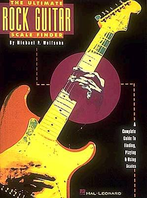 The Ultimate Rock Guitar Scale Finder - Hal Leonard Publishing Corporation (Creator), and Wolfsohn, Michael P