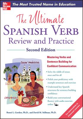 The Ultimate Spanish Verb Review and Practice, Second Edition - Gordon, Ronni L, and Stillman, David M