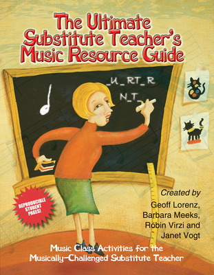 The Ultimate Substitute Teacher's Music Resource Guide: Music Class Activities for the Musically-Challenged Substitute Teacher - Various (Composer)