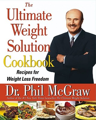 The Ultimate Weight Solution Cookbook: Recipes for Weight Loss Freedom - McGraw, Phillip C, Ph.D., and Anfuso, Dominick (Editor)