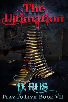 The Ultimation (Play to Live: Book #7) - Rus, D