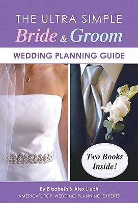 The Ultra Simple Bride & Groom Wedding Planning Guide - Lluch, Elizabeth, and Lluch, Alex A