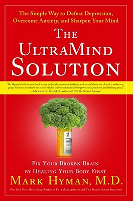 The Ultramind Solution: Fix Your Broken Brain by Healing Your Body First: The Simple Way to Defeat Depression, Overcome Anxiety, and Sharpen Your Mind - Hyman, Mark, and Herbert, Martha, Dr. (Foreword by)