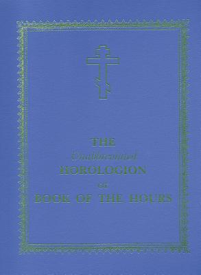 The Unabbreviated Horologion or Book of the Hours - Campbell, Laurence