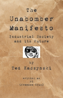 The Unabomber Manifesto: Industrial Society and Its Future - Unabomber, The, and Kaczynski, Theodore John