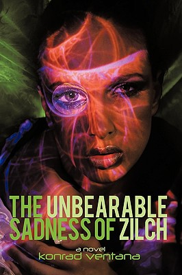 The Unbearable Sadness of Zilch: A Novella - Konrad Ventana, Ventana