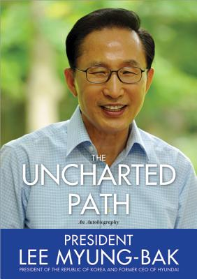The Uncharted Path - Myung-Bak, Lee, and Ilbum, Kim (Translated by)