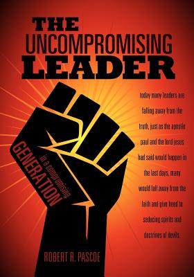 The Uncompromising Leader - Pascoe, Robert R