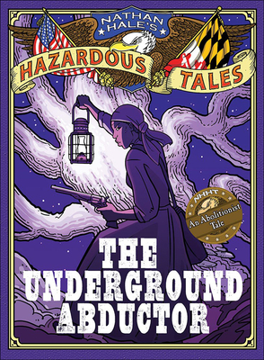 The Underground Abductor: An Abolitionist Tale - Hale, Nathan