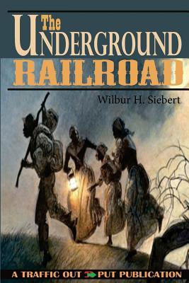 The Underground Railroad from Slavery to Freedom - Siebert, Wilbur H