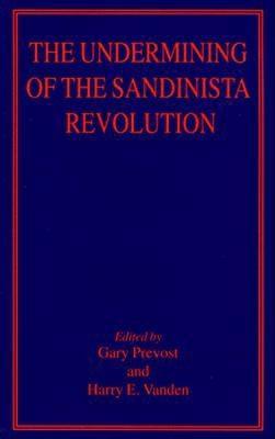 The Undermining of the Sandinista Revolution - Prevost Gary