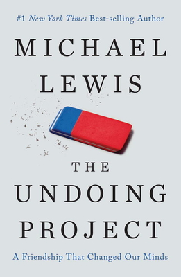 The Undoing Project: A Friendship That Changed Our Minds - Lewis, Michael, Professor, PhD