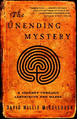 The Unending Mystery: A Journey Through Labyrinths and Mazes - McCullough, David Willis