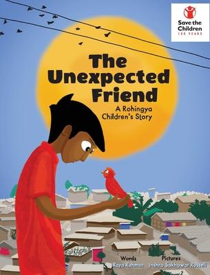 The Unexpected Friend: A Rohingya children's story - Rahman, Raya Rashna, and Perkins, Mitali (Consultant editor)