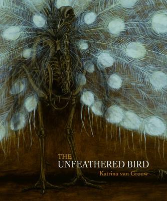 The Unfeathered Bird - Van Grouw, Katrina