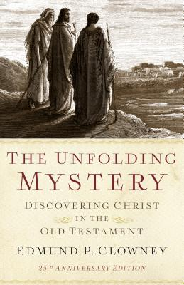 The Unfolding Mystery (2D. Ed.): Discovering Christ in the Old Testament - Clowney, Edmund P