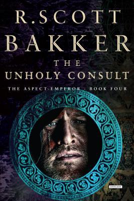 The Unholy Consult - Bakker, R Scott