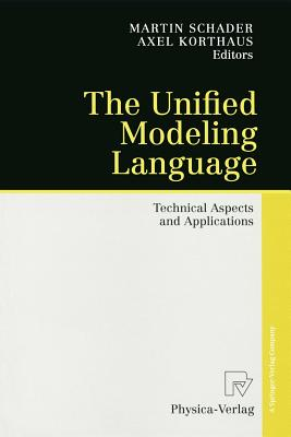 The Unified Modeling Language: Technical Aspects and Applications - Schader, Martin (Editor)