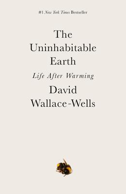 The Uninhabitable Earth: Life After Warming - Wallace-Wells, David