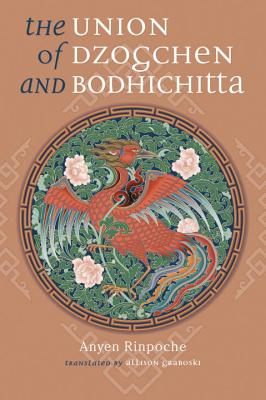 The Union of Dzogchen and Bodhichitta - Rinpoche, Anyen, and Graboski, Allison (Translated by)