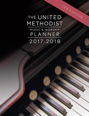 The United Methodist Music & Worship Planner 2017-2018 Ceb Edition - Bone, David L, and Scifres, Mary J