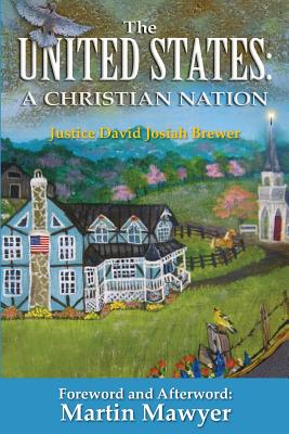 The United States: A Christian Nation - Brewer, David Josiah, and Mawyer, Martin (Contributions by)