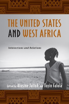 The United States and West Africa: Interactions and Relations - Jalloh, Alusine (Editor), and Falola, Toyin (Editor)