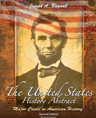 The United States History Abstract: Major Crises in American History - Bagnall Joseph A